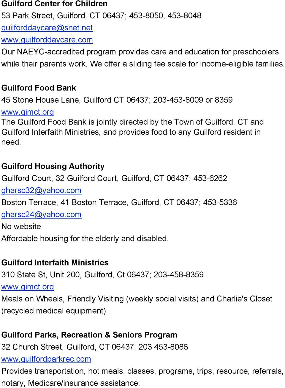 Guilford Food Bank 45 Stone House Lane, Guilford CT 06437; 203-453-8009 or 8359 www.gimct.