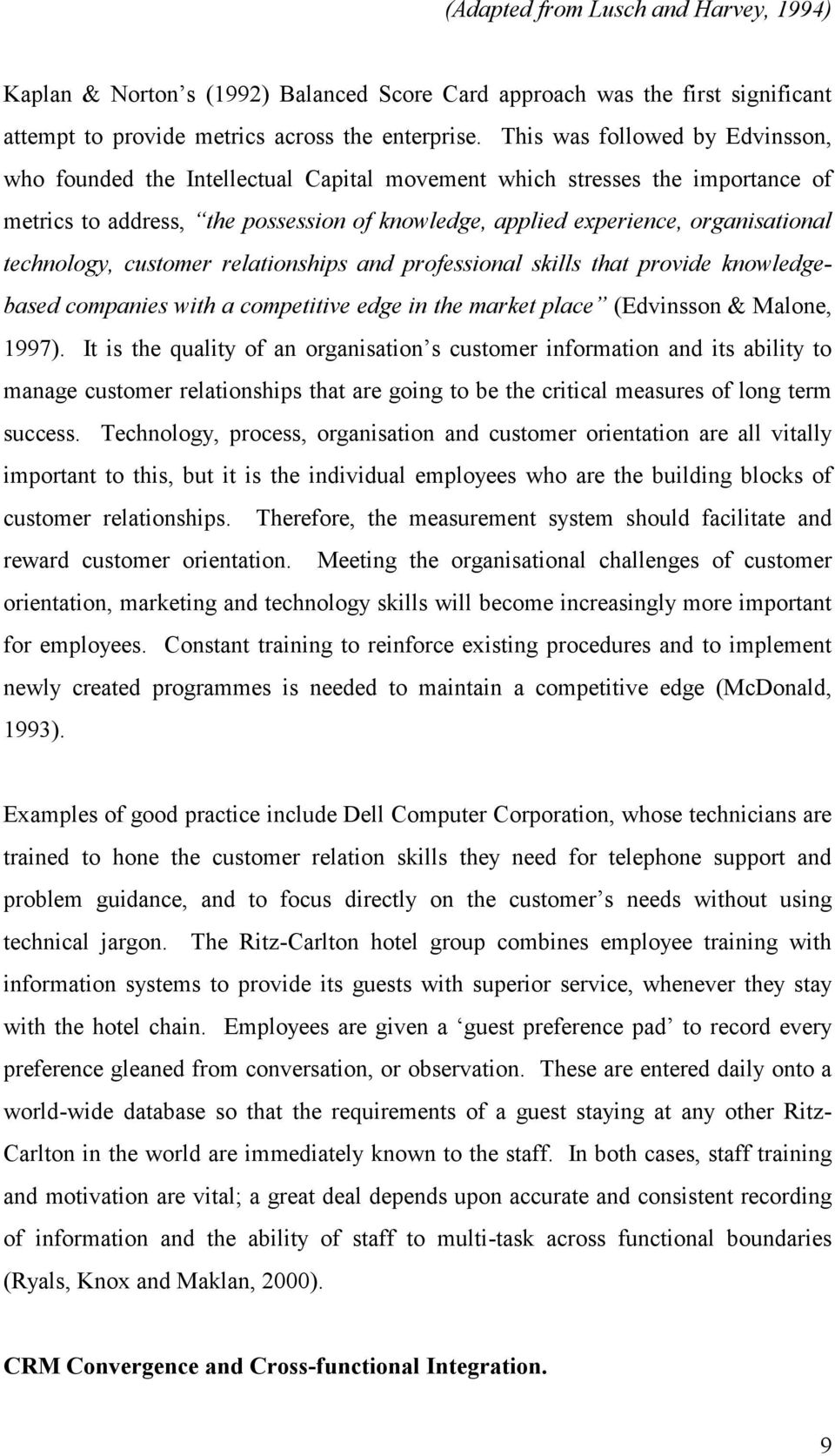 technology, customer relationships and professional skills that provide knowledgebased companies with a competitive edge in the market place (Edvinsson & Malone, 1997).