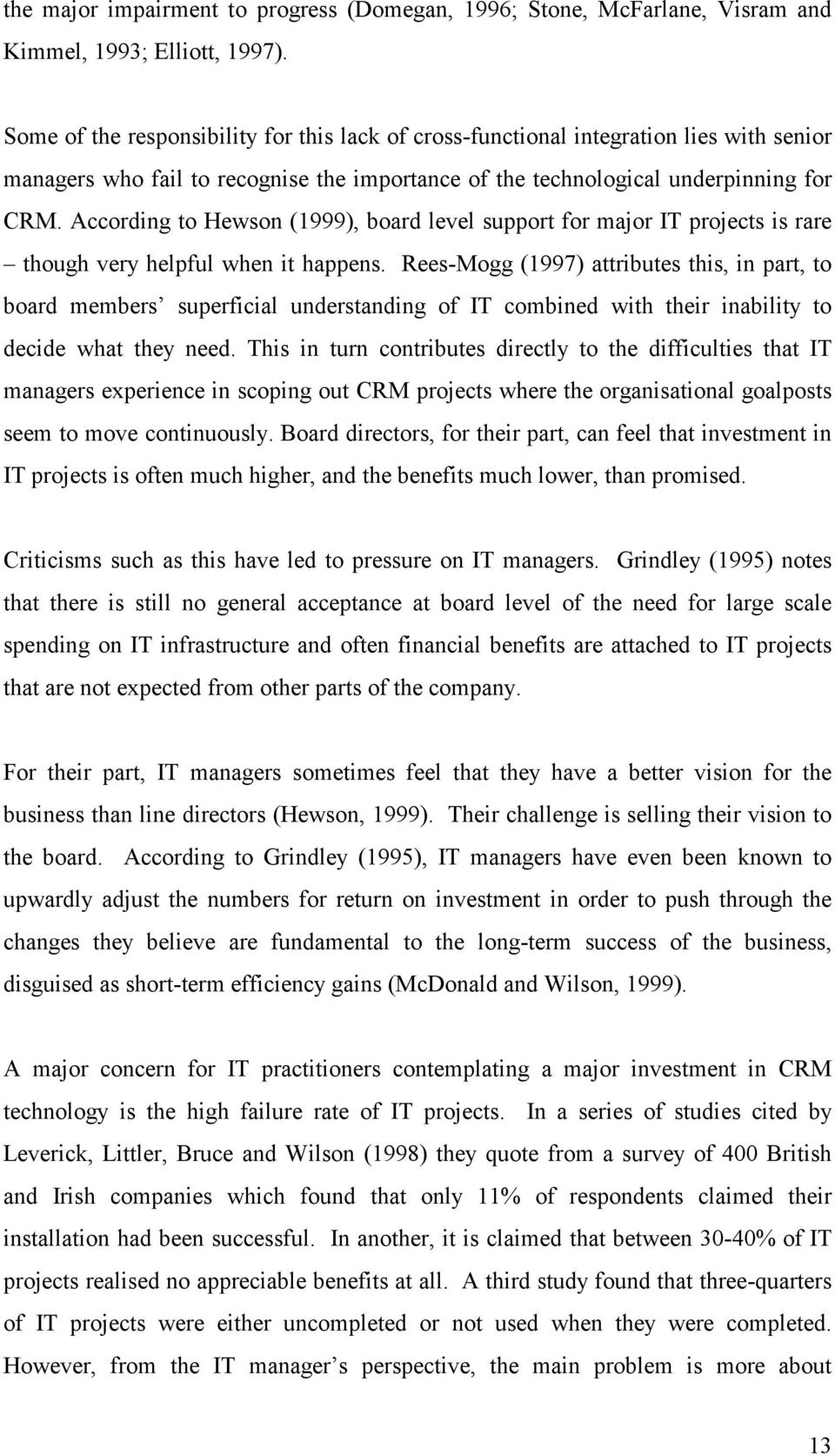 According to Hewson (1999), board level support for major IT projects is rare though very helpful when it happens.