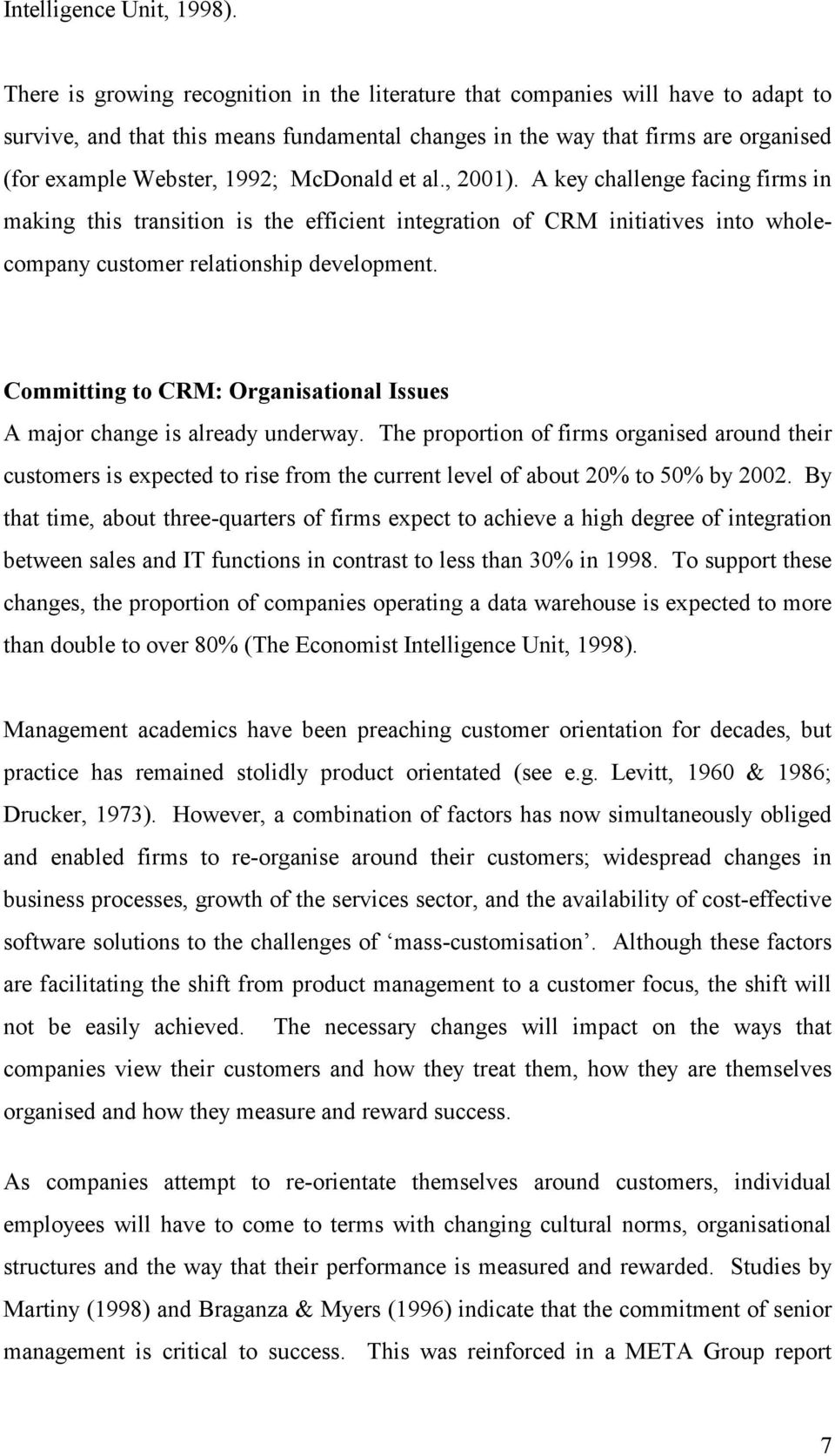 McDonald et al., 2001). A key challenge facing firms in making this transition is the efficient integration of CRM initiatives into wholecompany customer relationship development.