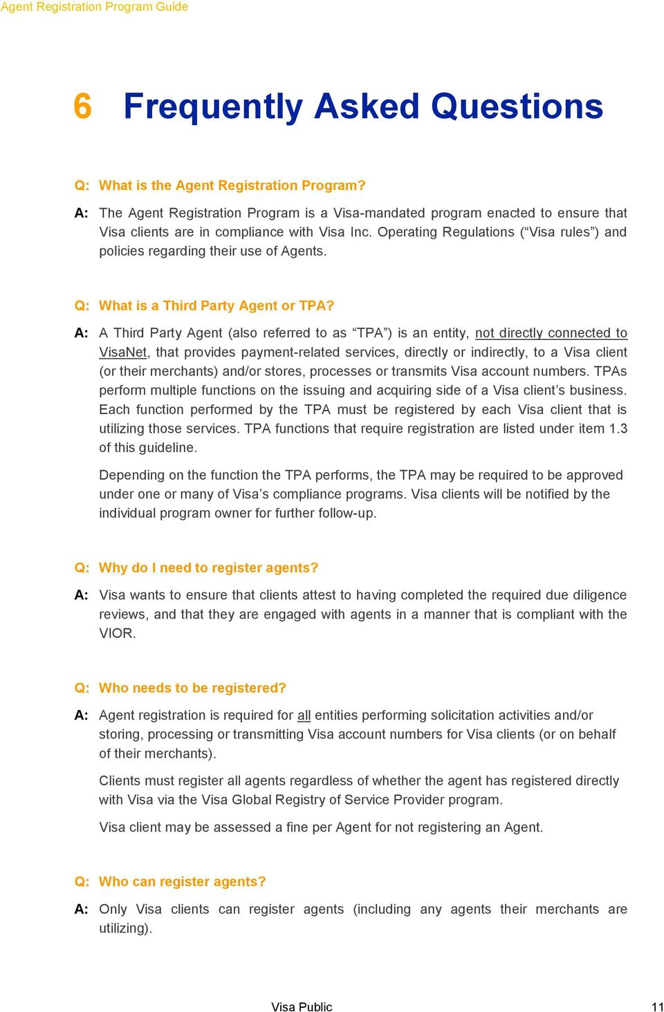Operating Regulations ( Visa rules ) and policies regarding their use of Agents. Q: What is a Third Party Agent or TPA?