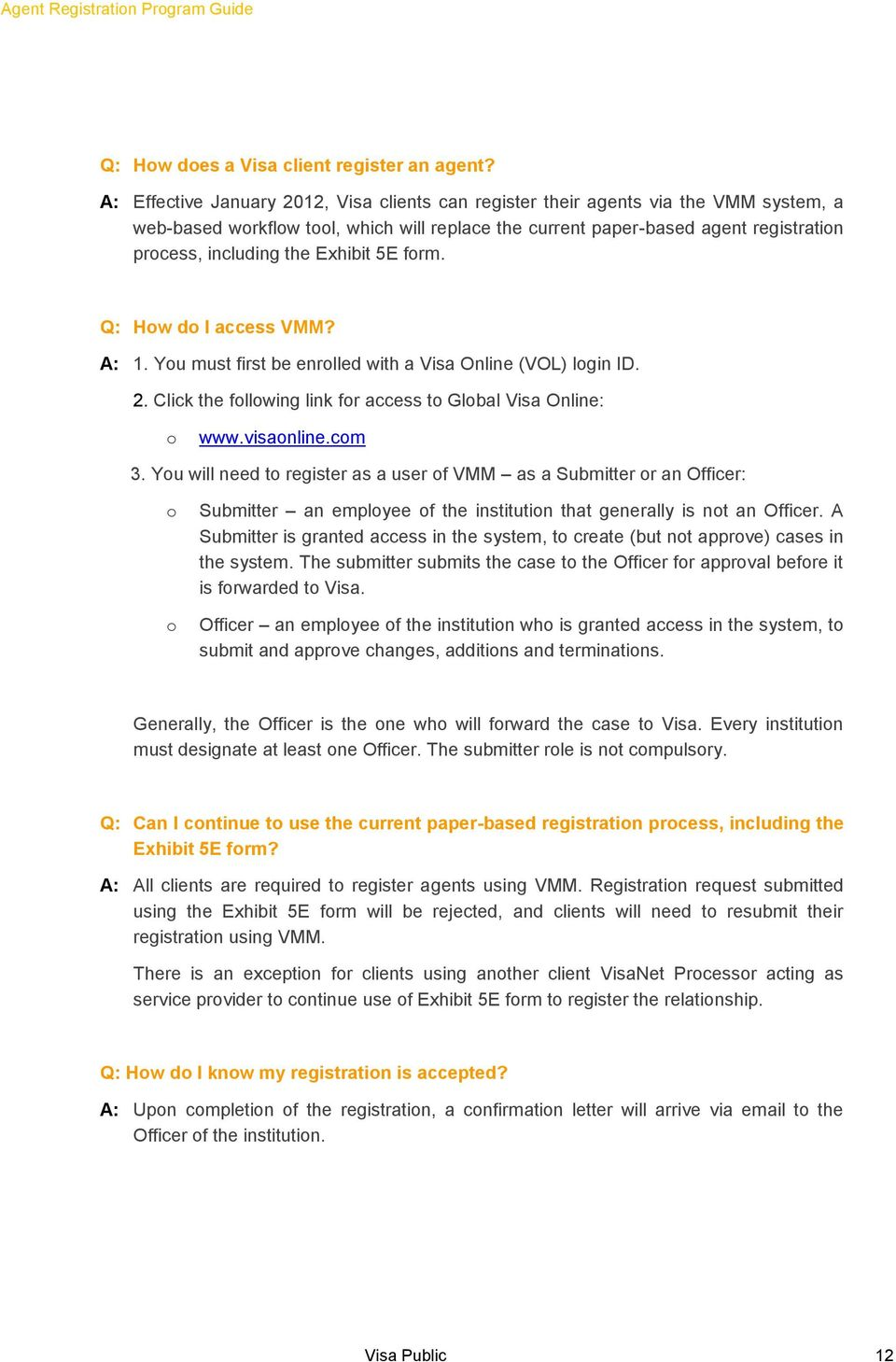 Exhibit 5E form. Q: How do I access VMM? A: 1. You must first be enrolled with a Visa Online (VOL) login ID. 2. Click the following link for access to Global Visa Online: o www.visaonline.com 3.