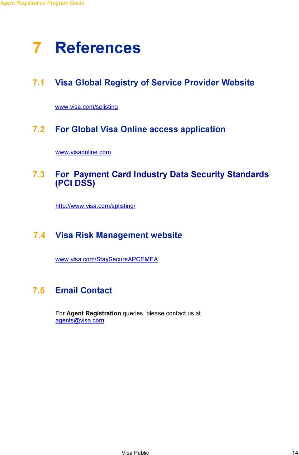 3 For Payment Card Industry Data Security Standards (PCI DSS) http://www.visa.com/splisting/ 7.