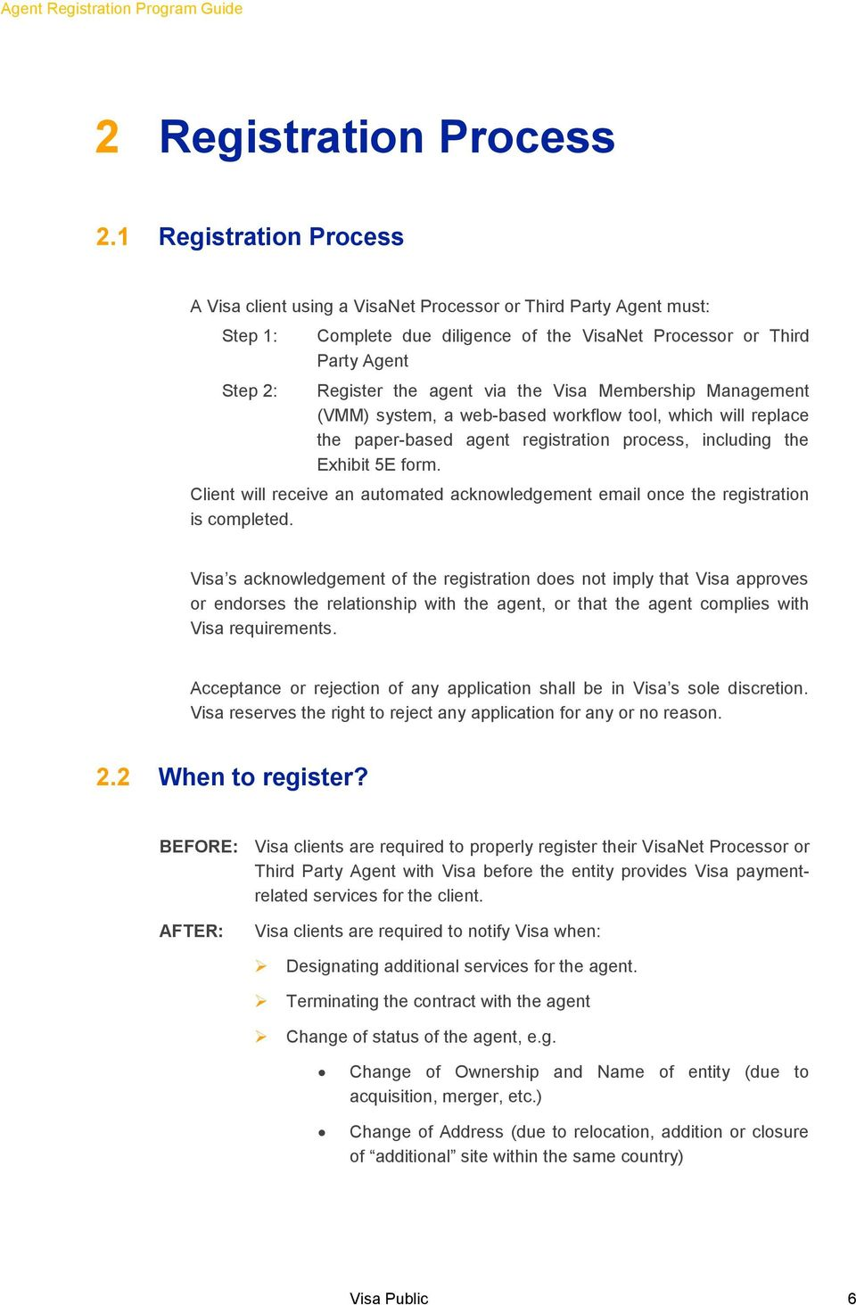 the Visa Membership Management (VMM) system, a web-based workflow tool, which will replace the paper-based agent registration process, including the Exhibit 5E form.