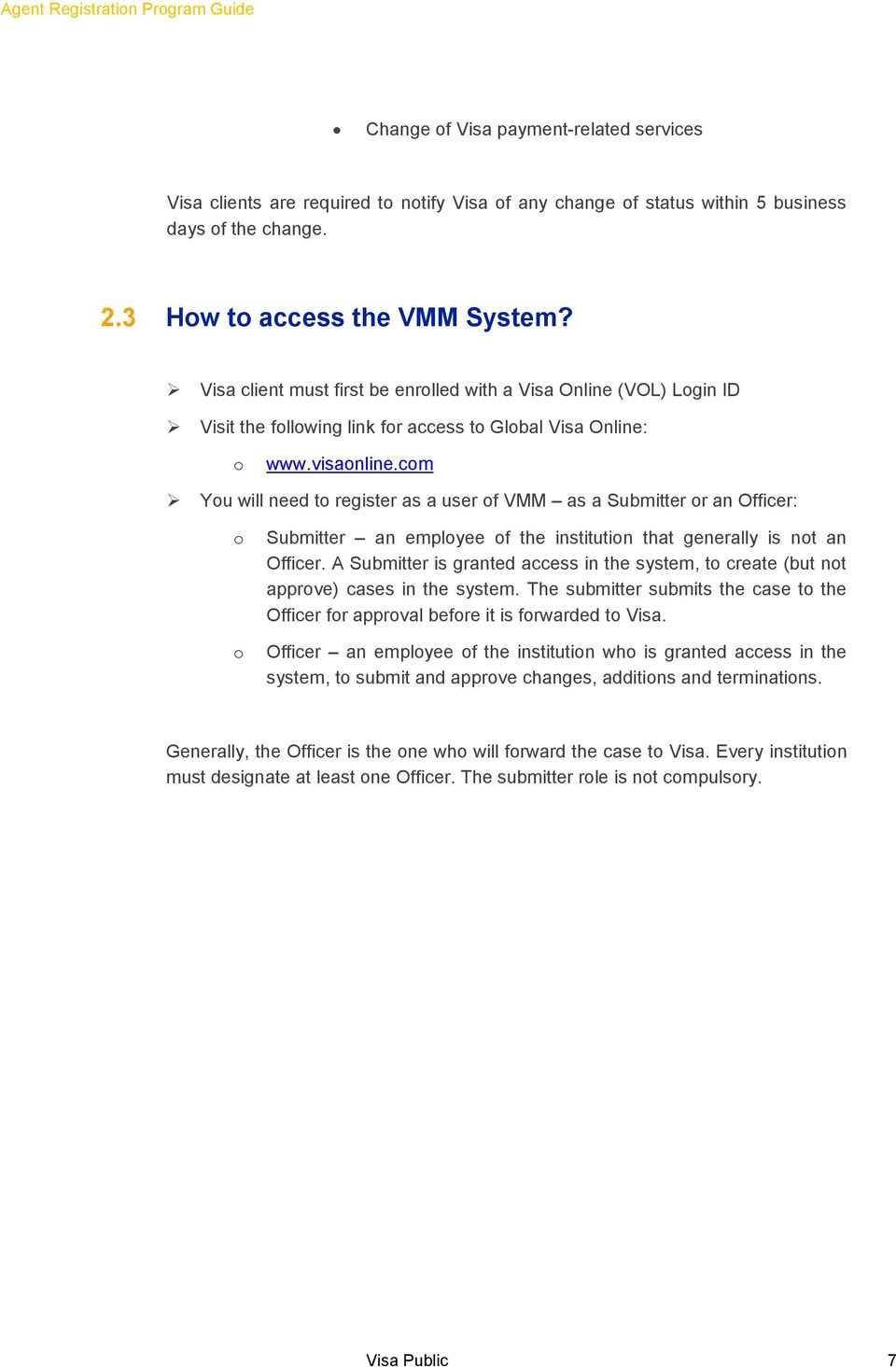 com You will need to register as a user of VMM as a Submitter or an Officer: o o Submitter an employee of the institution that generally is not an Officer.
