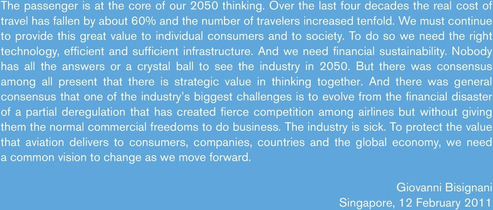 And we need financial sustainability. Nobody has all the answers or a crystal ball to see the industry in 2050.