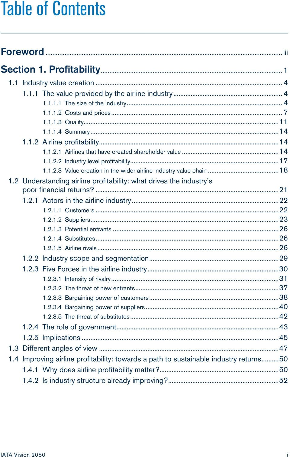 ..18 1.2 Understanding airline profitability: what drives the industry s poor financial returns?...21 1.2.1 Actors in the airline industry...22 1.2.1.1 Customers...22 1.2.1.2 Suppliers...23 1.2.1.3 Potential entrants.