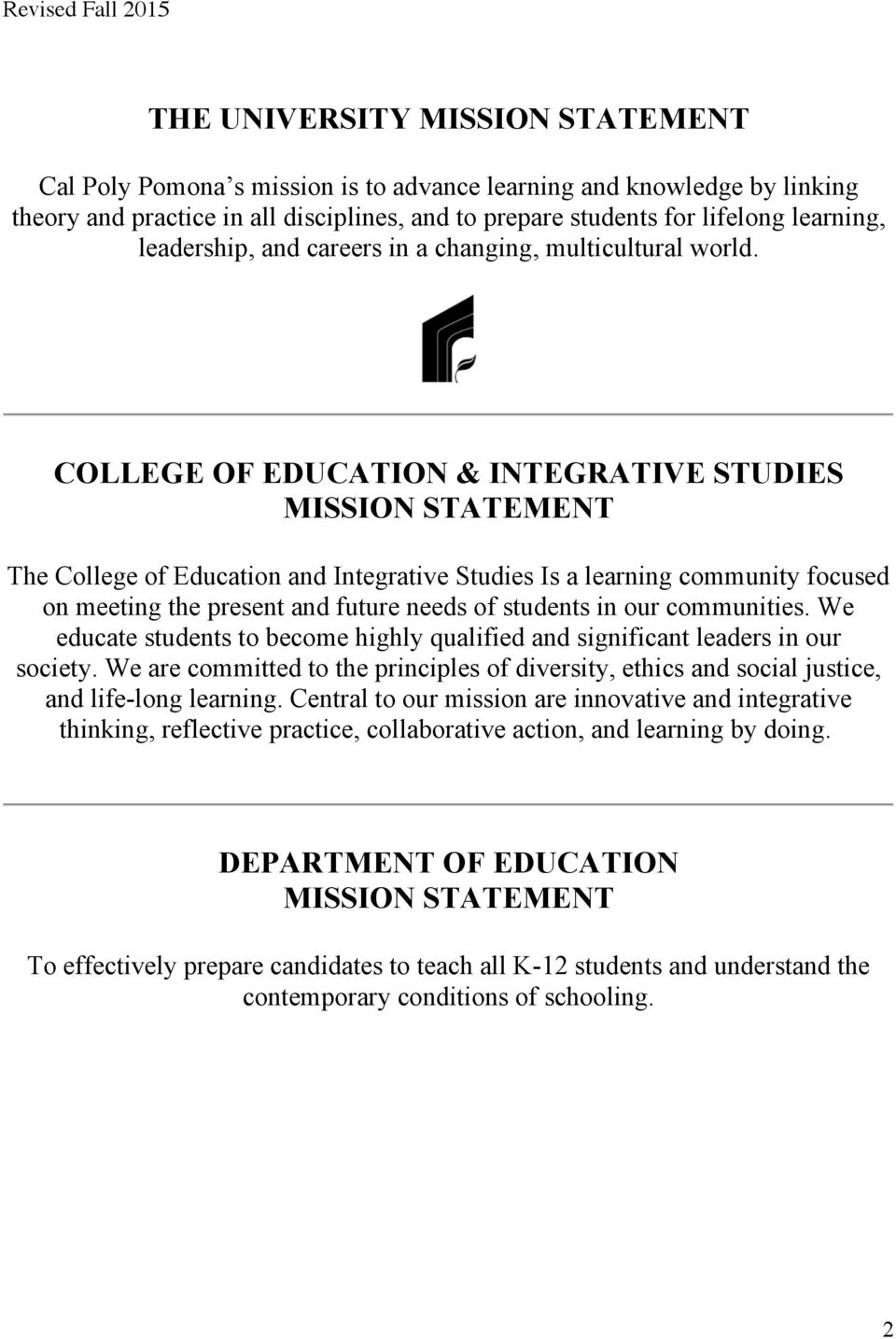 COLLEGE OF EDUCATION & INTEGRATIVE STUDIES MISSION STATEMENT The College of Education and Integrative Studies Is a learning community focused on meeting the present and future needs of students in
