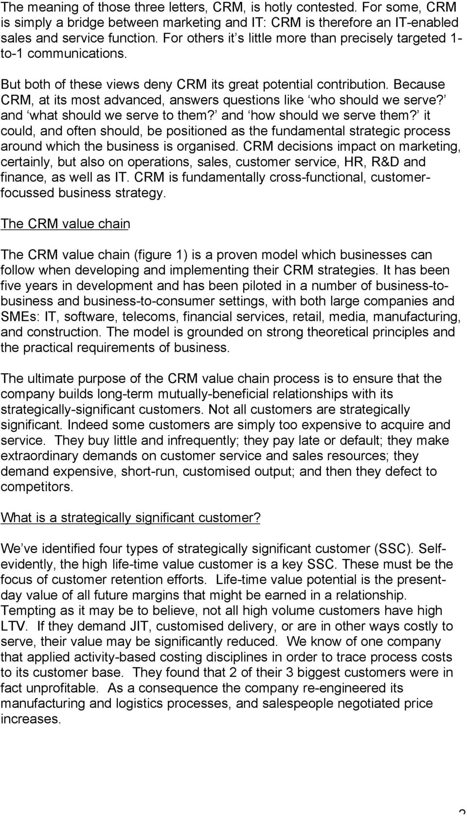 Because CRM, at its most advanced, answers questions like who should we serve? and what should we serve to them? and how should we serve them?