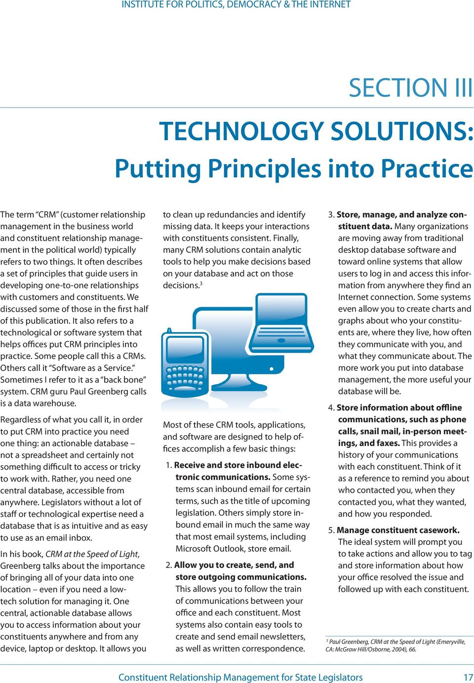 We discussed some of those in the first half of this publication. It also refers to a technological or software system that helps offices put CRM principles into practice.