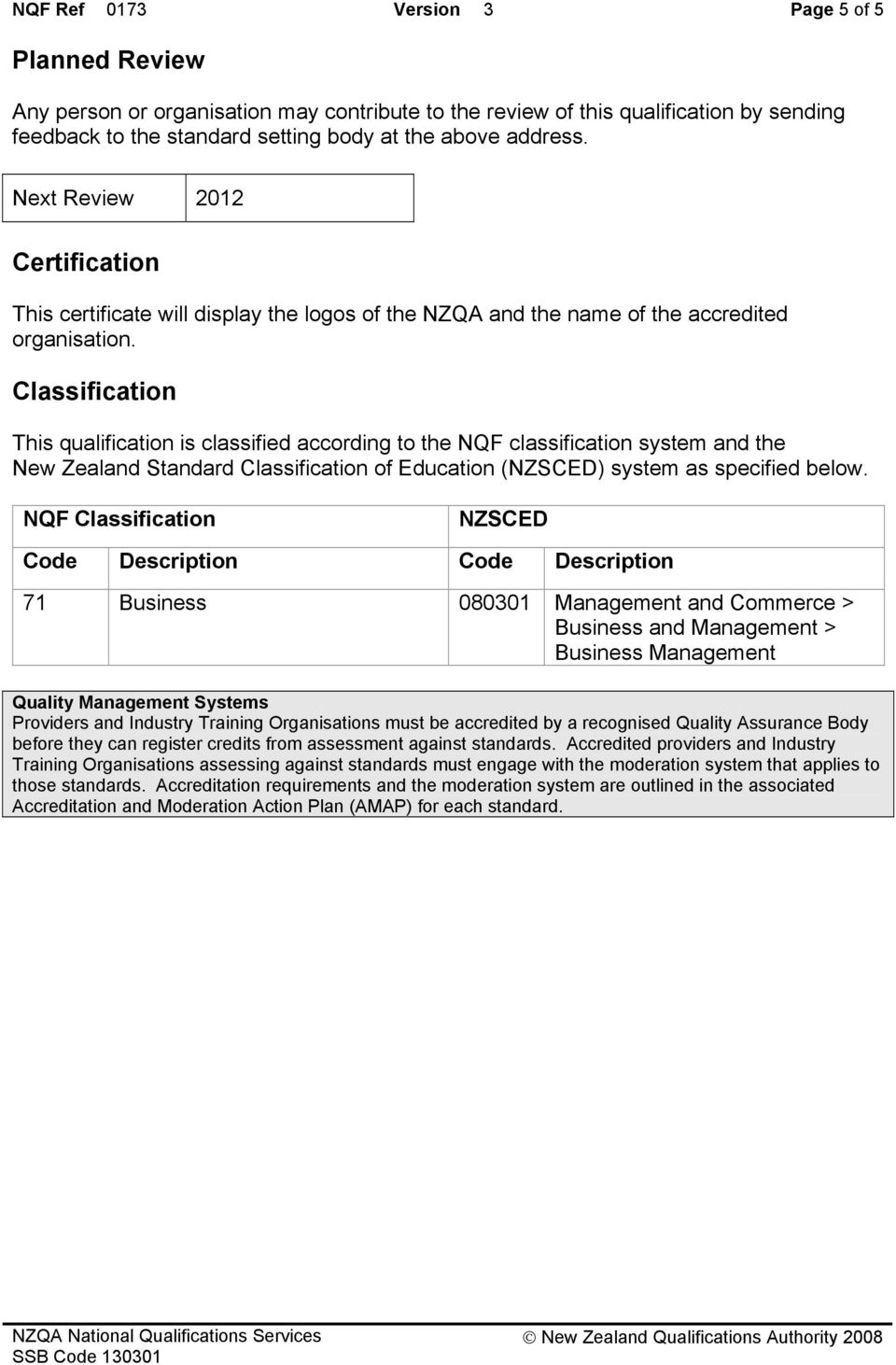 Classification This qualification is classified according to the NQF classification system and the New Zealand Standard Classification of Education (NZSCED) system as specified below.