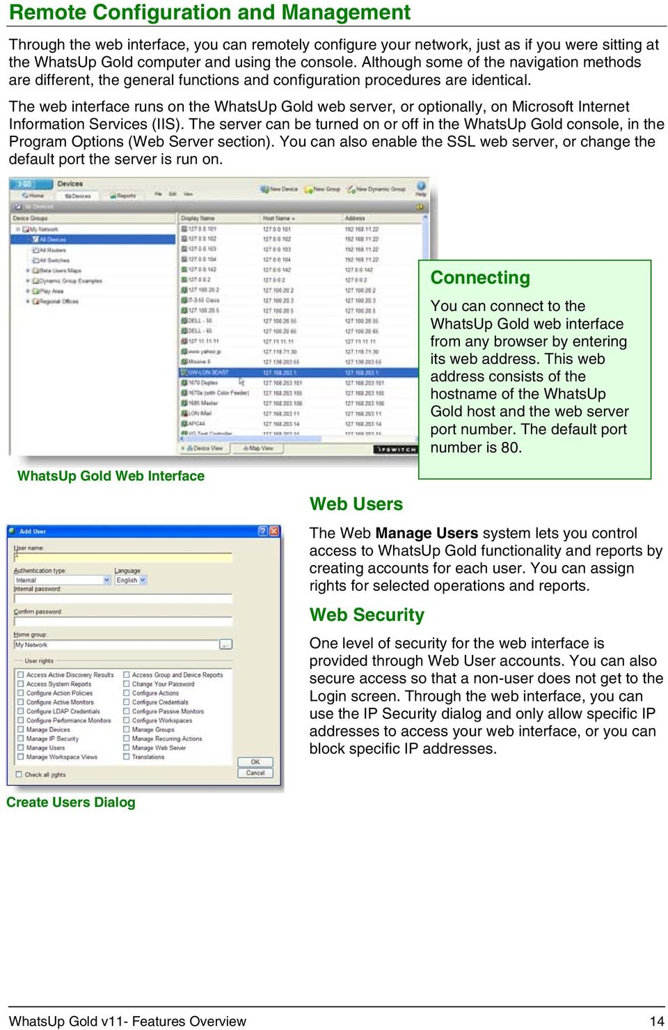 The web interface runs on the WhatsUp Gold web server, or optionally, on Microsoft Internet Information Services (IIS).