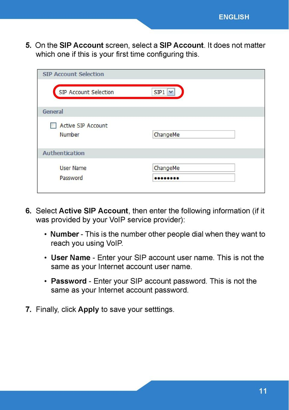 other people dial when they want to reach you using VoIP. User Name - Enter your SIP account user name.