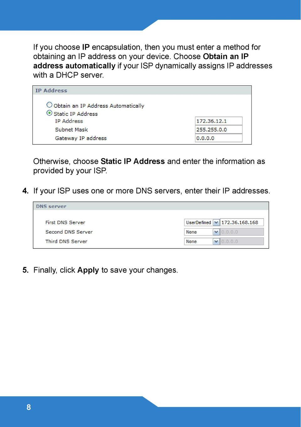 server. Otherwise, choose Static IP Address and enter the information as provided by your ISP. 4.