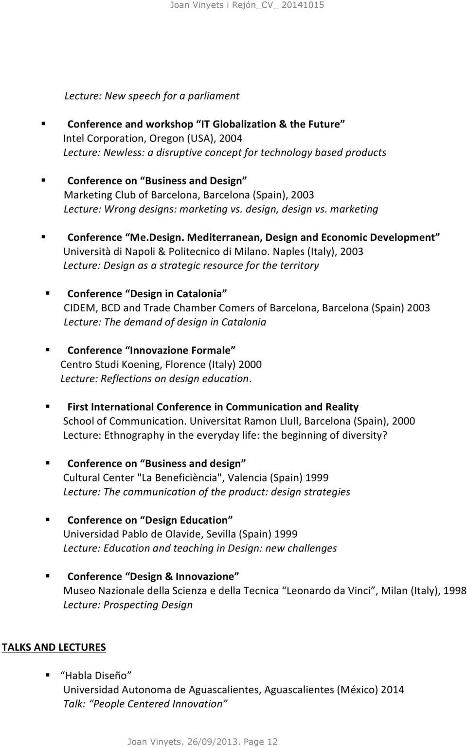 Naples (Italy), 2003 Lecture: Design as a strategic resource for the territory Conference Design in Catalonia CIDEM, BCD and Trade Chamber Comers of Barcelona, Barcelona (Spain) 2003 Lecture: The