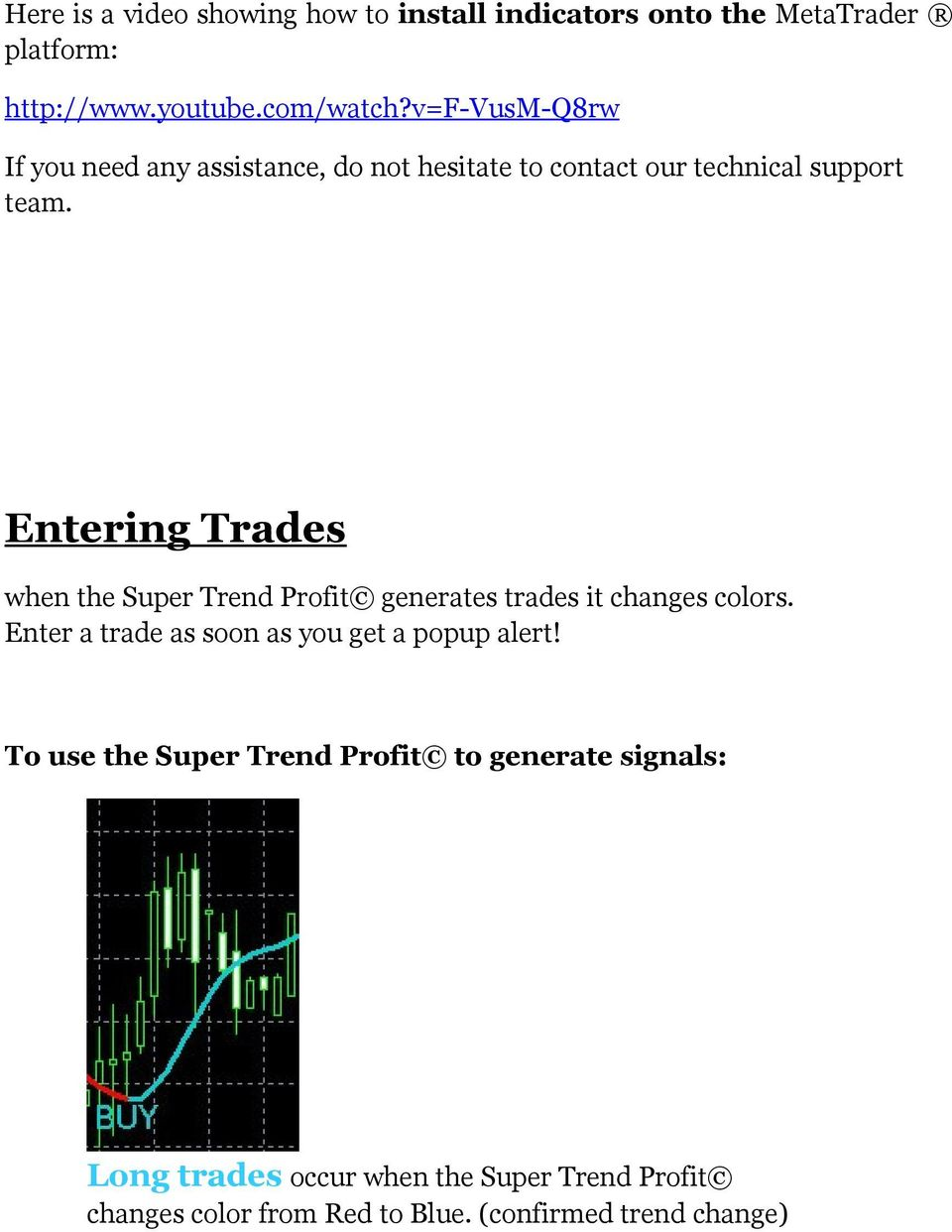 Entering Trades when the Super Trend Profit generates trades it changes colors.