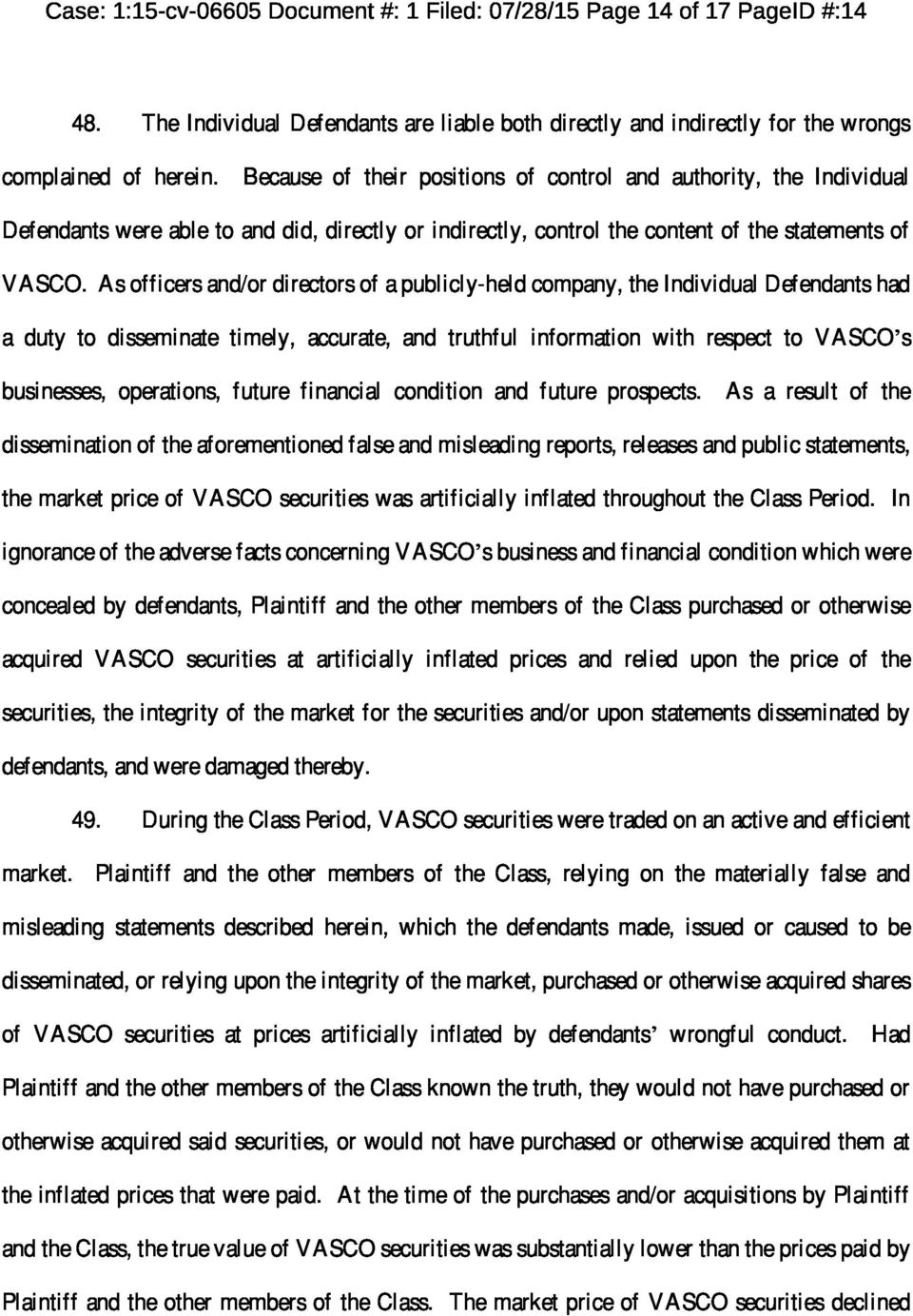 As officers and/or directors of a publicly-held company, the Individual Defendants had a duty to disseminate timely, accurate, and truthful information with respect to VASCO s businesses, operations,