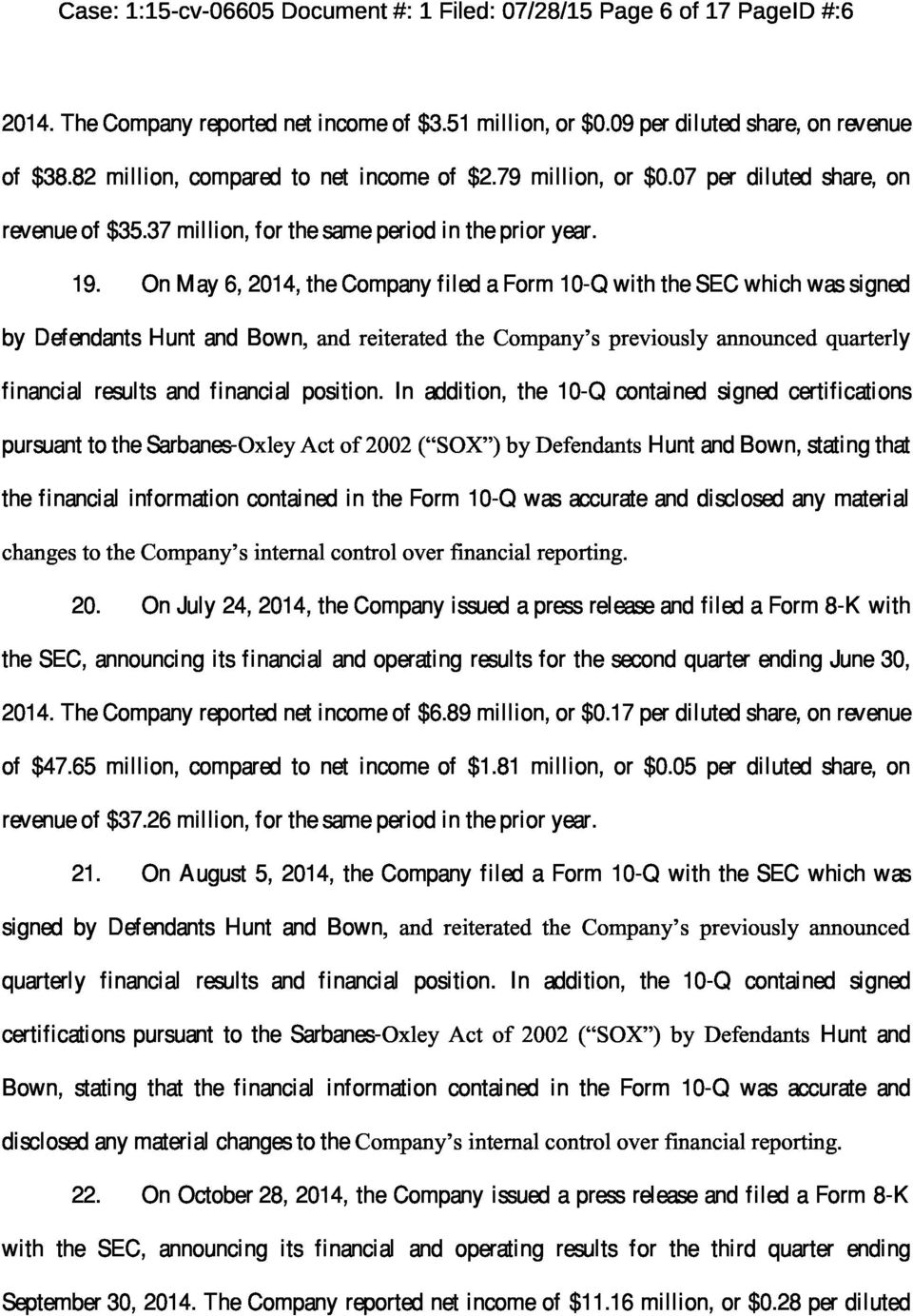On May 6, 2014, the Company filed a Form 10-Q with the SEC which was signed by Defendants Hunt and Bown, and reiterated the Company s previously announced quarterly financial results and financial