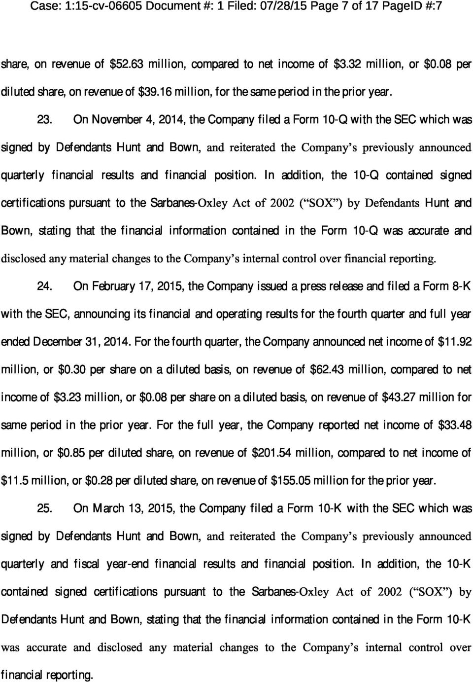 On November 4, 2014, the Company filed a Form 10-Q with the SEC which was signed by Defendants Hunt and Bown, and reiterated the Company s previously announced quarterly financial results and