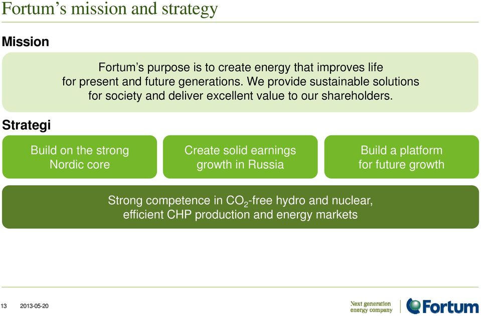 We provide sustainable solutions for society and deliver excellent value to our shareholders.