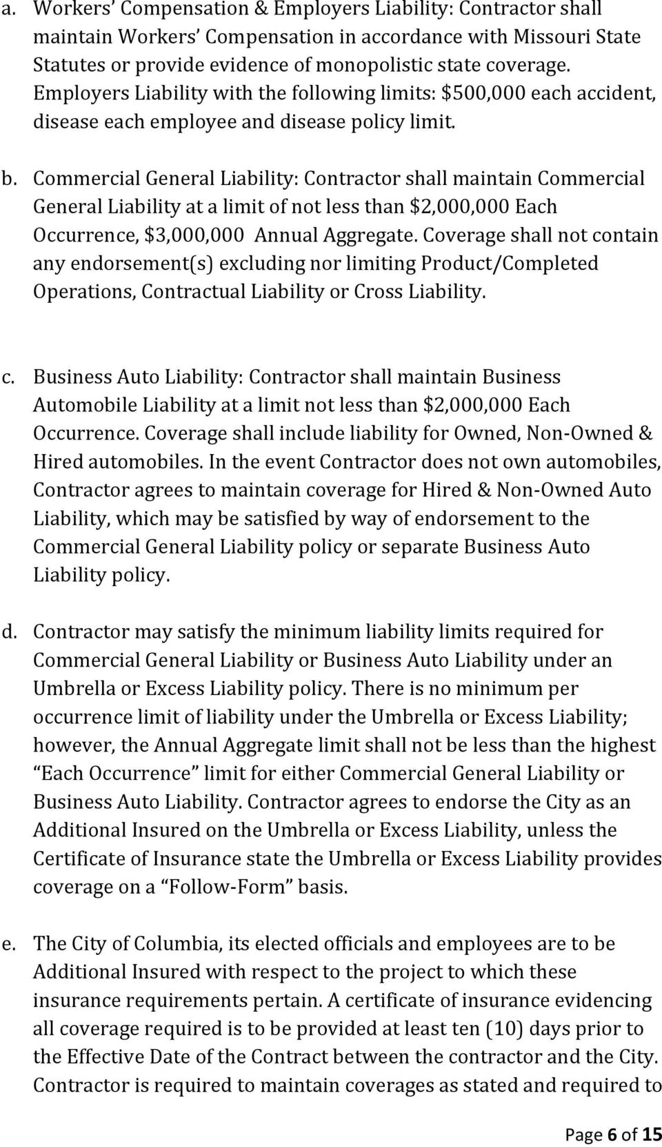 Commercial General Liability: Contractor shall maintain Commercial General Liability at a limit of not less than $2,000,000 Each Occurrence, $3,000,000 Annual Aggregate.