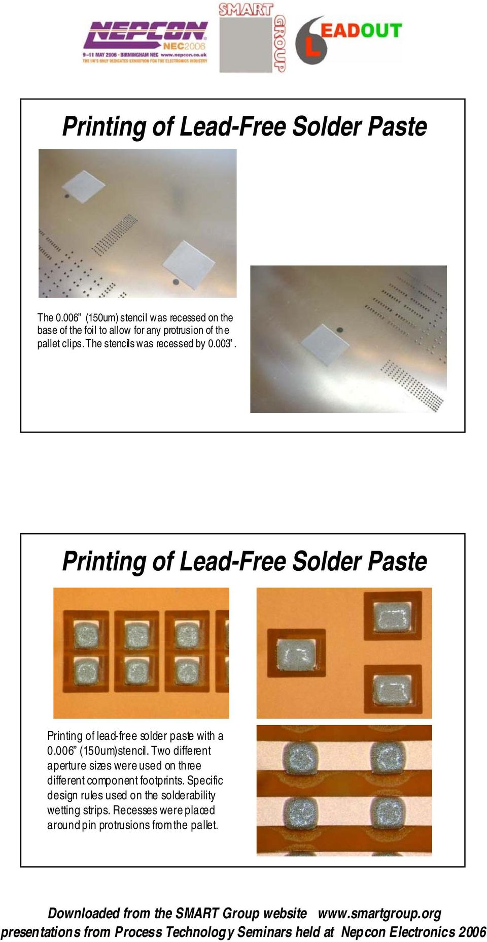 The stencils was recessed by 0.003. Printing of Lead-Free Solder Paste Printing of lead-free solder paste with a 0.
