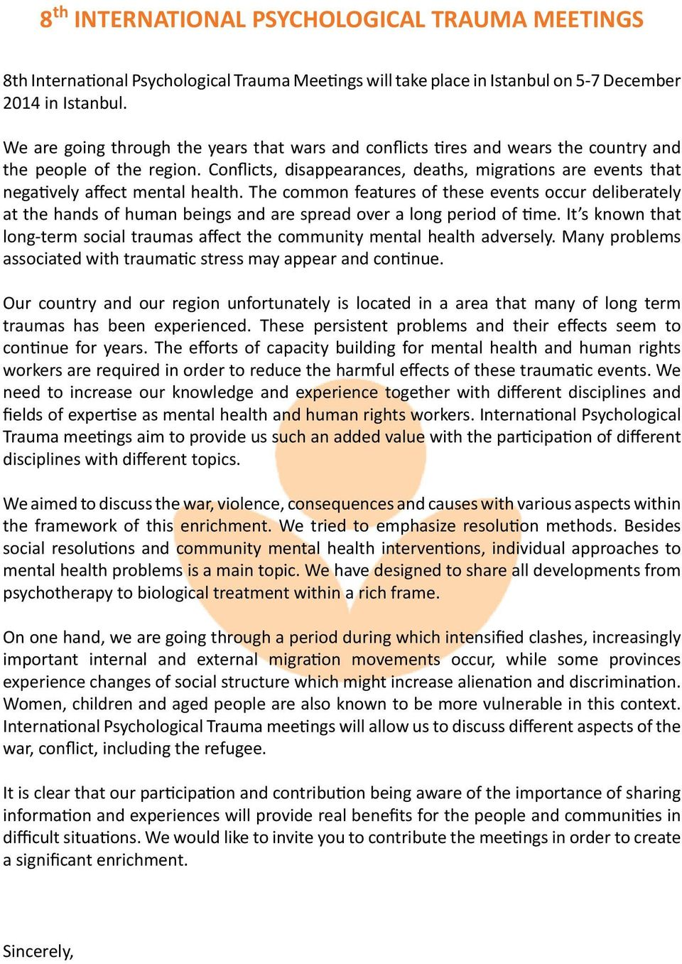 Conflicts, disappearances, deaths, migrations are events that negatively affect mental health.
