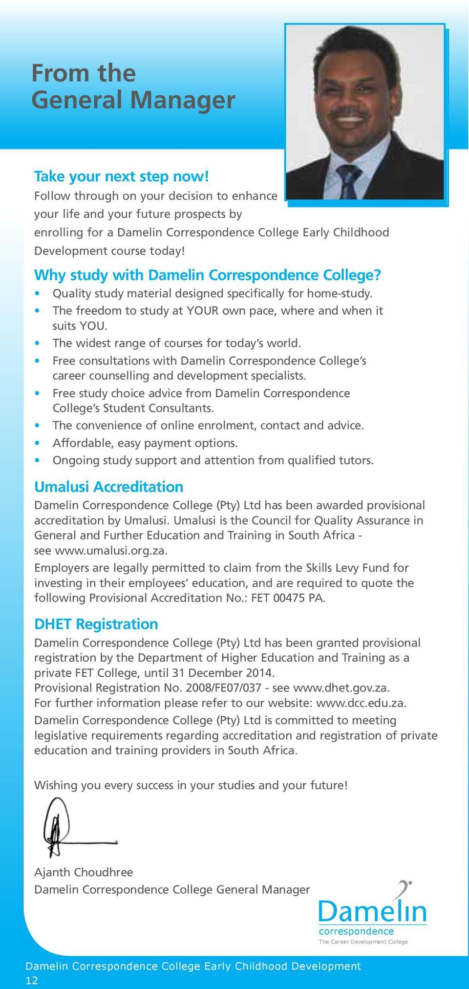 Why study with Damelin Correspondence College? Quality study material designed specifically for home-study. The freedom to study at YOUR own pace, where and when it suits YOU.