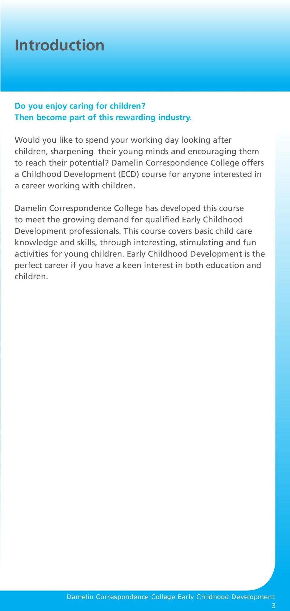 Damelin Correspondence College offers a Childhood Development (ECD) course for anyone interested in a career working with children.
