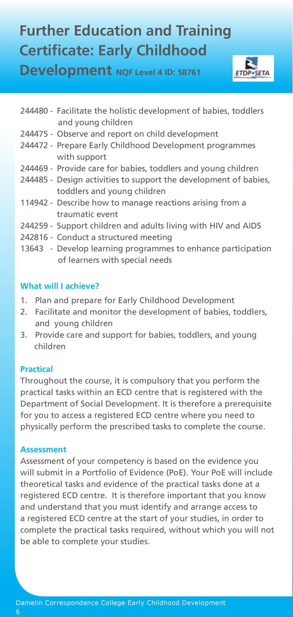the development of babies, toddlers and young children 114942 - Describe how to manage reactions arising from a traumatic event 244259 - Support children and adults living with HIV and AIDS 242816 -