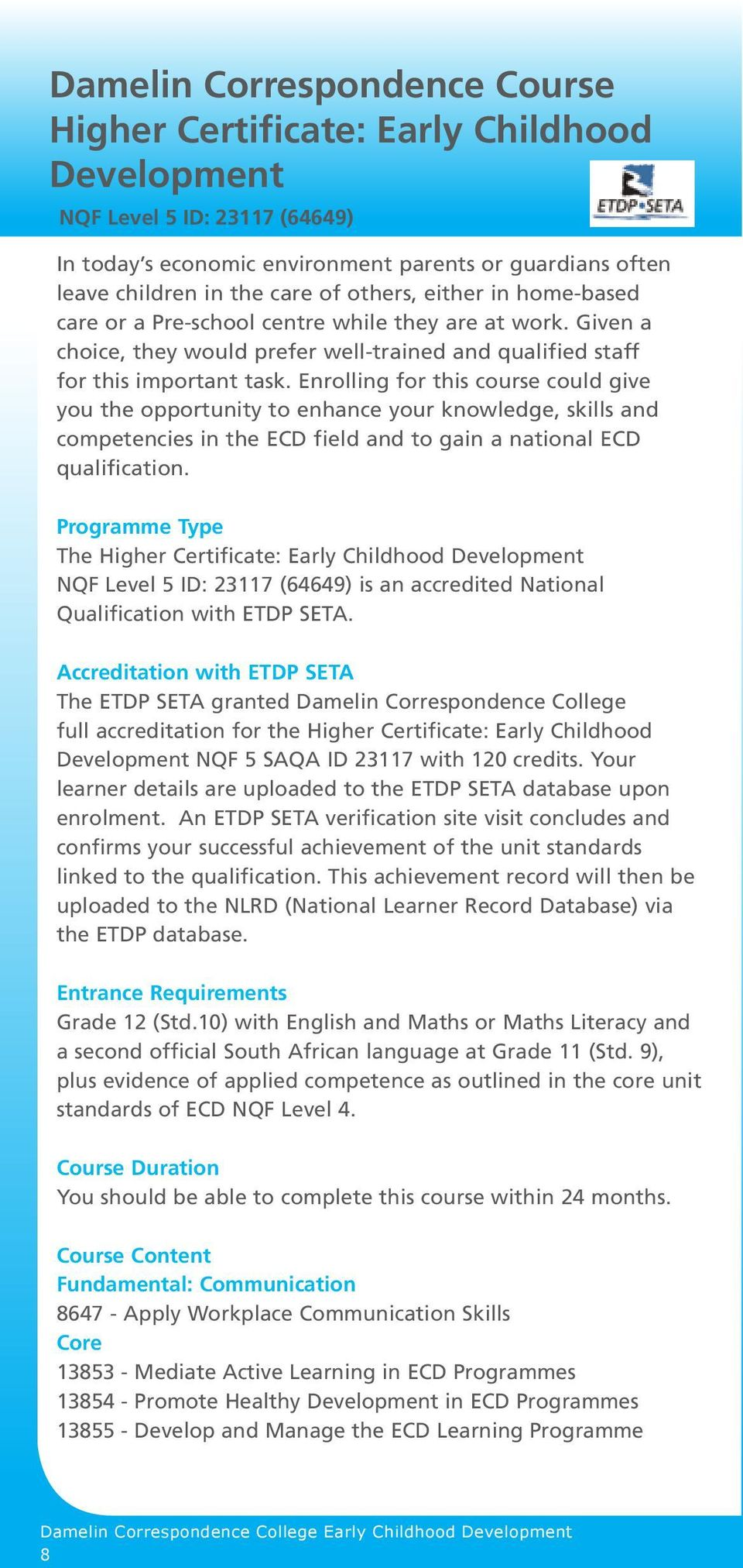 Enrolling for this course could give you the opportunity to enhance your knowledge, skills and competencies in the ECD field and to gain a national ECD qualification.
