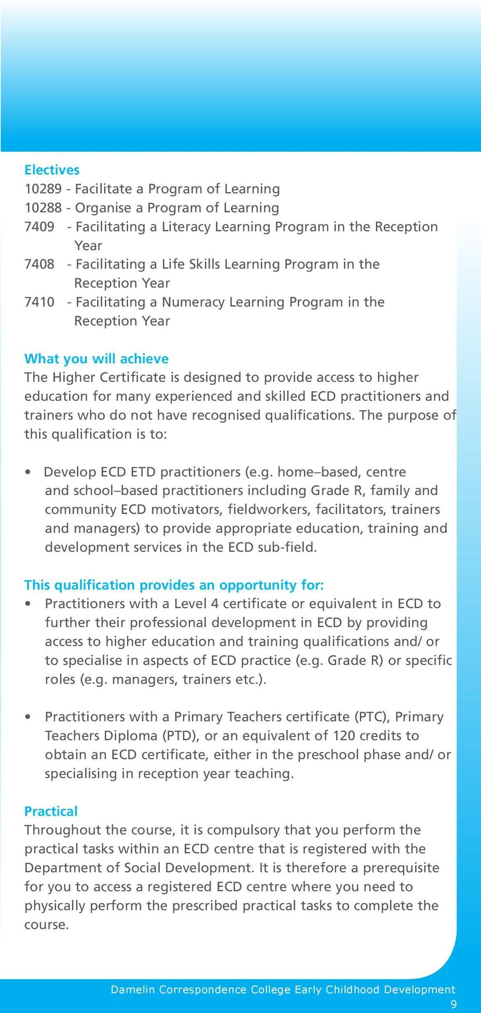 education for many experienced and skilled ECD practitioners and trainers who do not have recogn