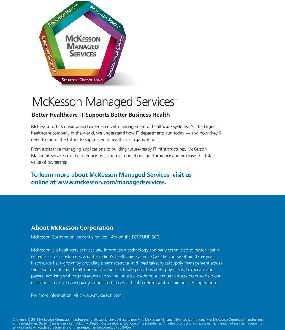 From assistance managing applications to building future-ready IT infrastructures, McKesson Managed Services can help reduce risk, improve operational performance and increase the total value of