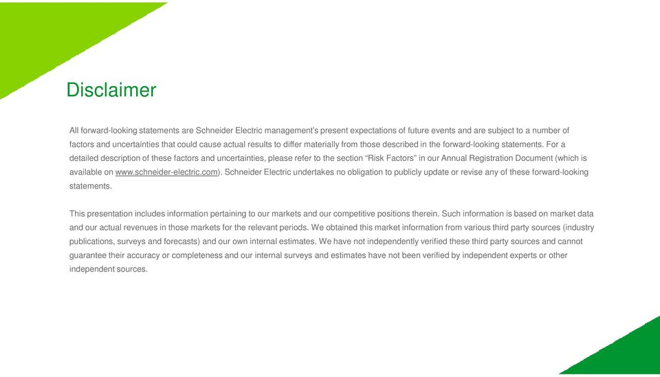 For a detailed description of these factors and uncertainties, please refer to the section Risk Factors in our Annual Registration Document (which is available on www.schneider-electric.com).
