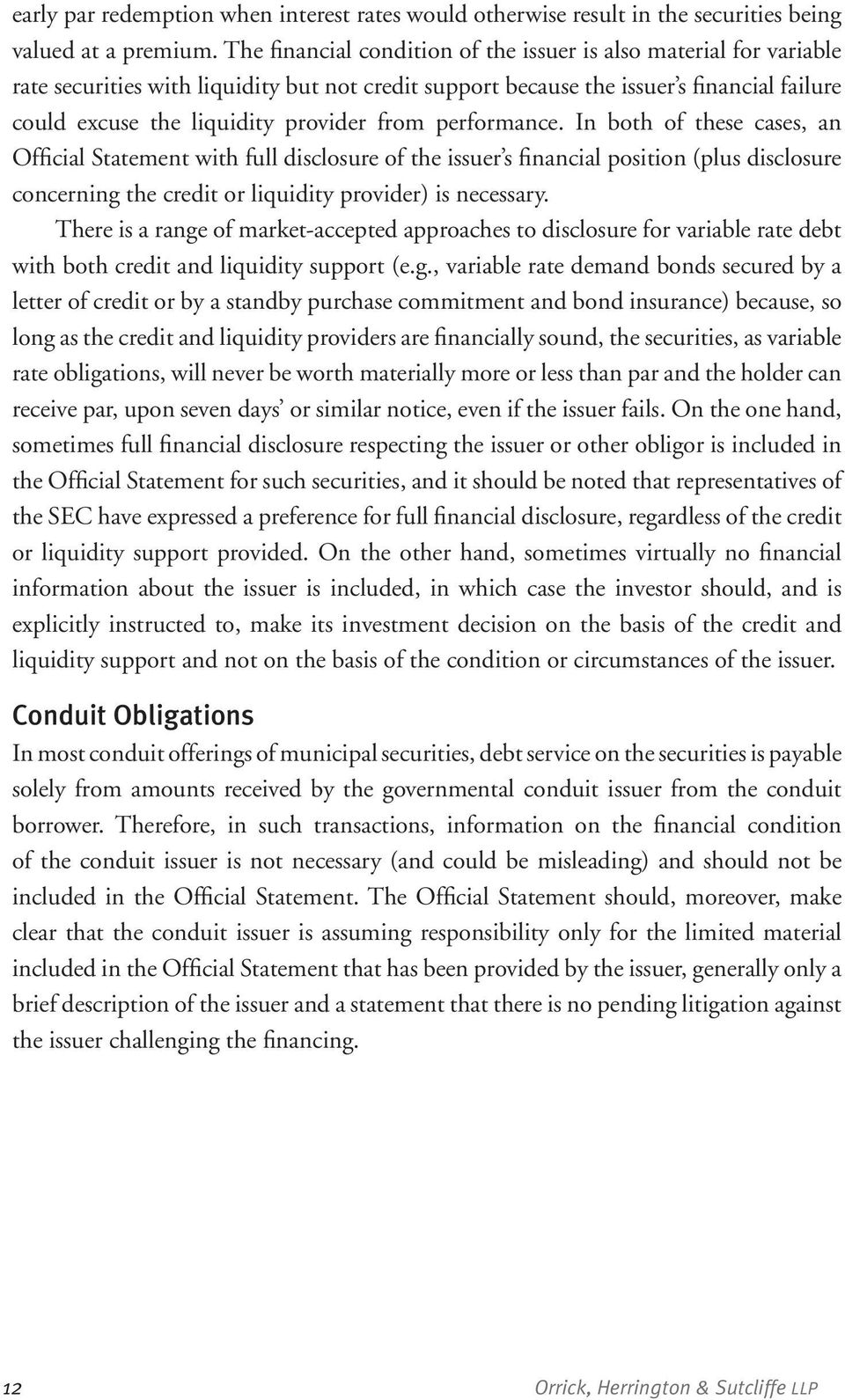 from performance. In both of these cases, an Official Statement with full disclosure of the issuer s financial position (plus disclosure concerning the credit or liquidity provider) is necessary.