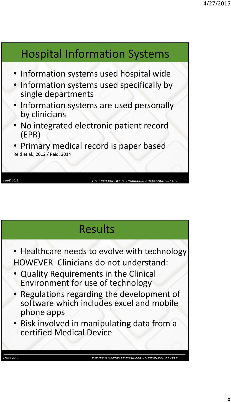 , 2012 / Reid, 2014 Results Healthcare needs to evolve with technology HOWEVER Clinicians do not understand: Quality Requirements in the Clinical