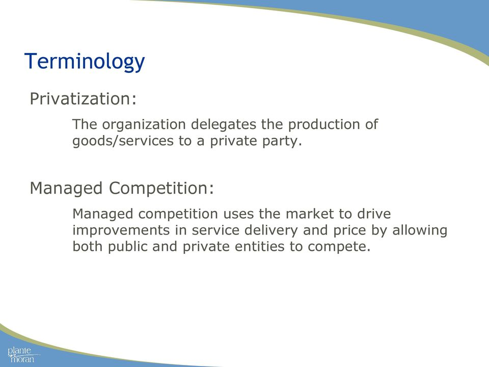 Managed Competition: Managed competition uses the market to drive