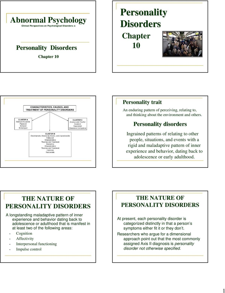 Personality disorders Ingrained patterns of relating to other people, situations, and events with a rigid and maladaptive pattern of inner experience and behavior, dating back to adolescence or early