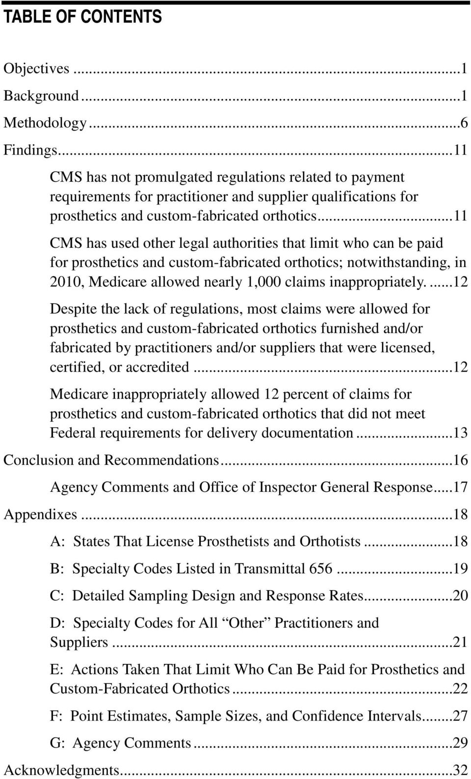 .. 11 CMS has used other legal authorities that limit who can be paid for prosthetics and custom-fabricated orthotics; notwithstanding, in 2010, Medicare allowed nearly 1,000 claims inappropriately.