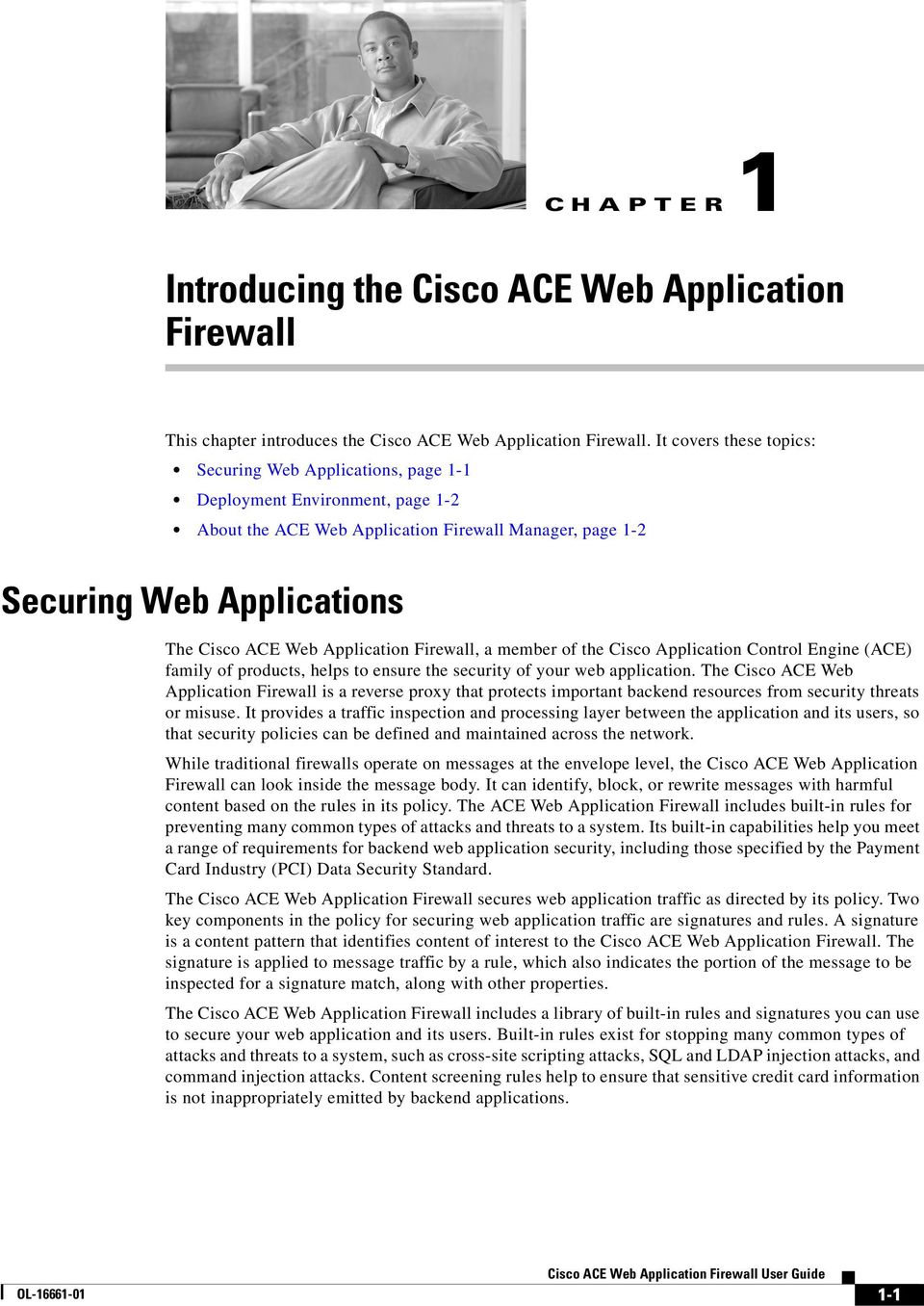 Application Firewall, a member of the Cisco Application Control Engine (ACE) family of products, helps to ensure the security of your web application.