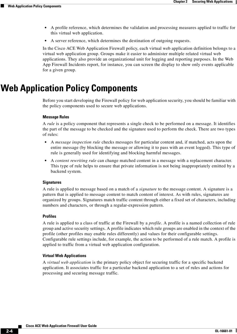 In the Cisco ACE Web Application Firewall policy, each virtual web application definition belongs to a virtual web application group.