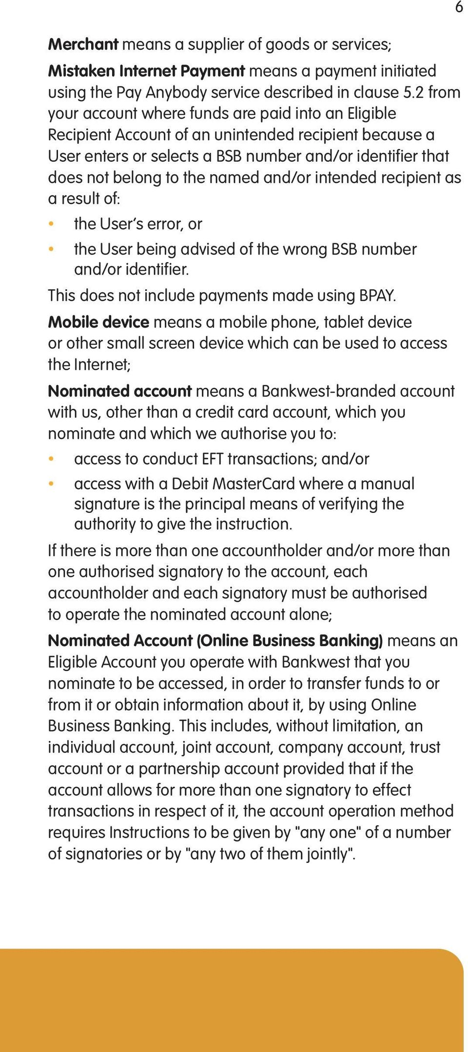named and/or intended recipient as a result of: the User s error, or the User being advised of the wrong BSB number and/or identifier. This does not include payments made using BPAY.
