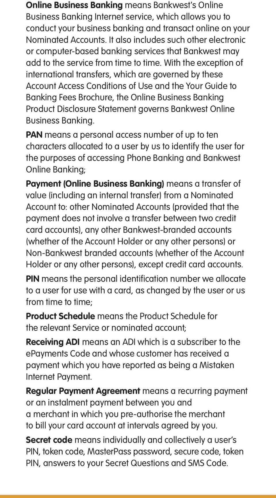 With the exception of international transfers, which are governed by these Account Access Conditions of Use and the Your Guide to Banking Fees Brochure, the Online Business Banking Product Disclosure