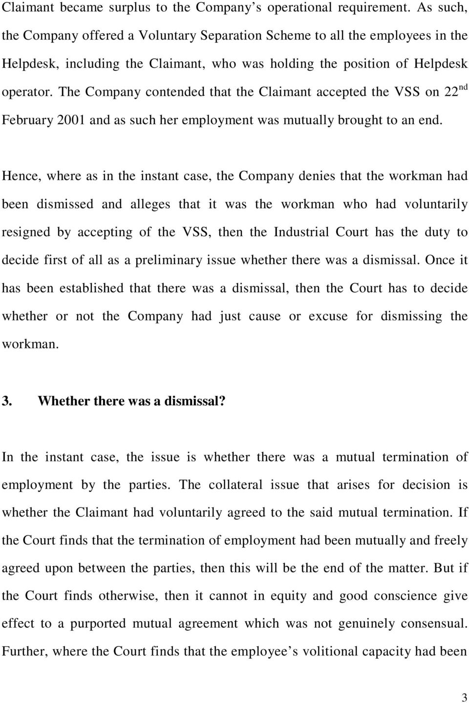 The Company contended that the Claimant accepted the VSS on 22 nd February 2001 and as such her employment was mutually brought to an end.