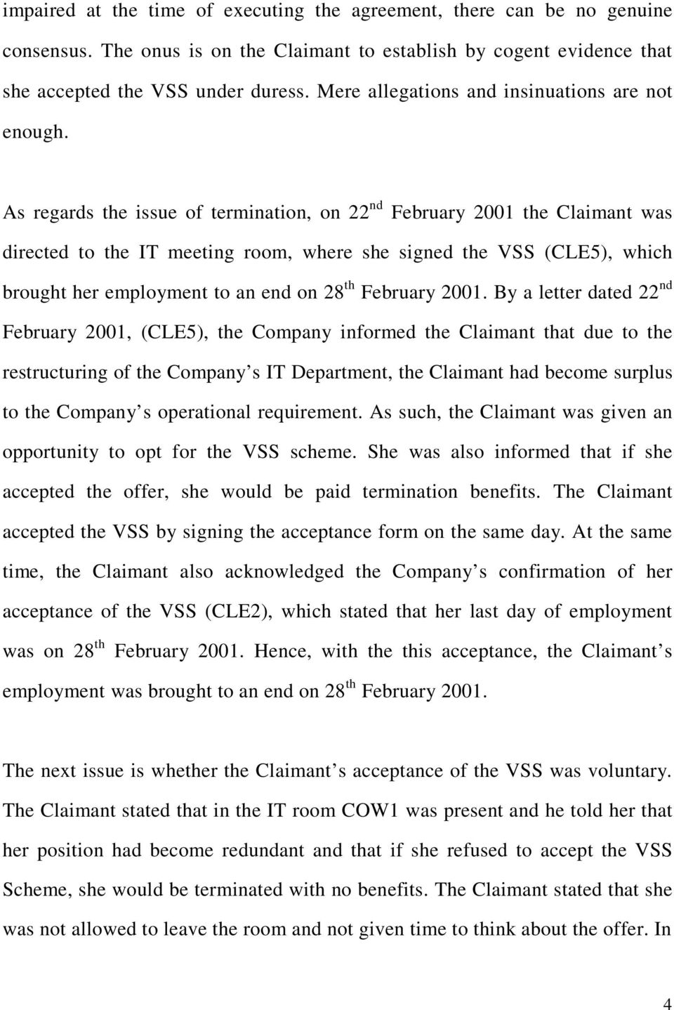 As regards the issue of termination, on 22 nd February 2001 the Claimant was directed to the IT meeting room, where she signed the VSS (CLE5), which brought her employment to an end on 28 th February