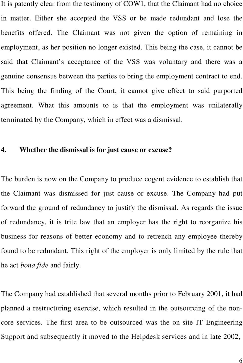 This being the case, it cannot be said that Claimant s acceptance of the VSS was voluntary and there was a genuine consensus between the parties to bring the employment contract to end.