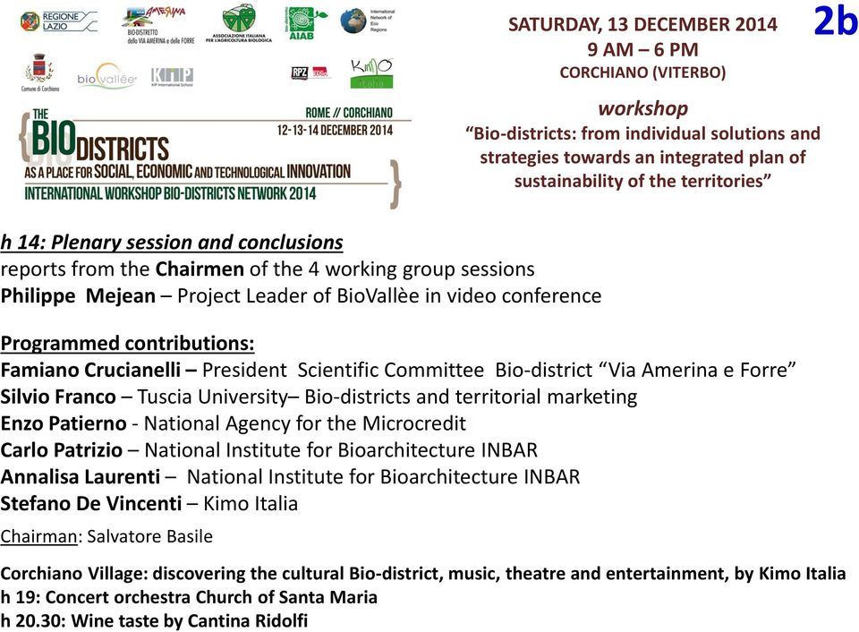 President Scientific Committee Bio-district Via Amerina e Forre Silvio Franco Tuscia University Bio-districts and territorial marketing Enzo Patierno - National Agency for the Microcredit Carlo