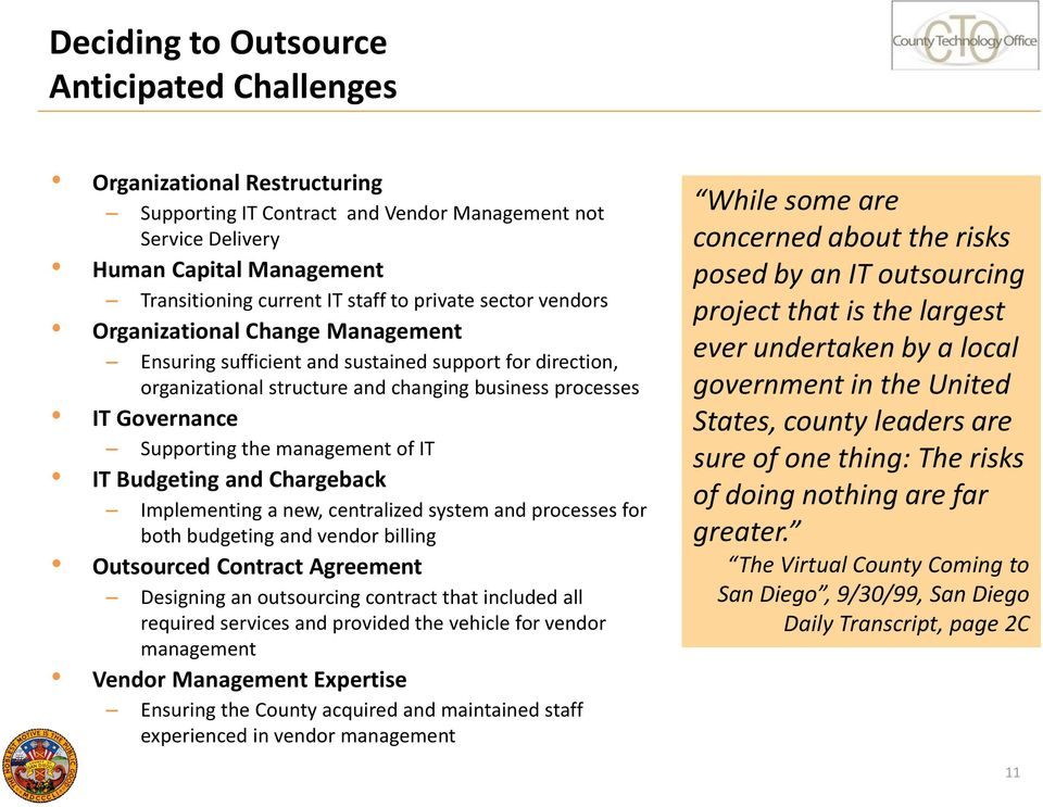 management of IT IT Budgeting and Chargeback Implementing a new, centralized system and processes for both budgeting and vendor billing Outsourced Contract Agreement Designing an outsourcing contract