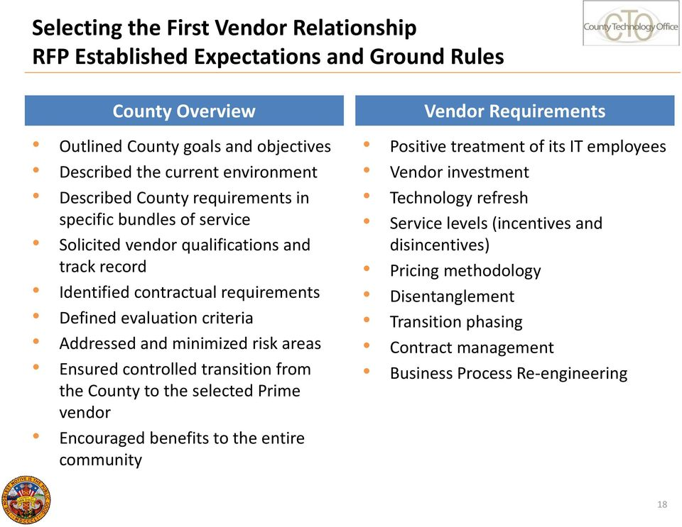 risk areas Ensured controlled transition from the County to the selected Prime vendor Encouraged benefits to the entire community Vendor Requirements Positive treatment of its IT