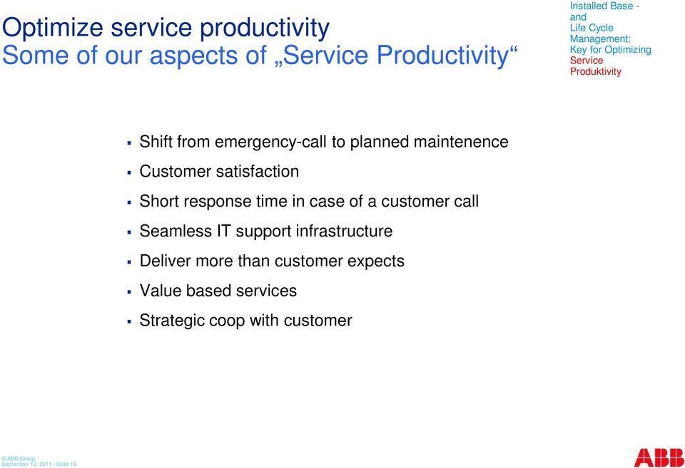 Customer satisfaction Short response time in case of a customer call Seamless IT support infrastructure